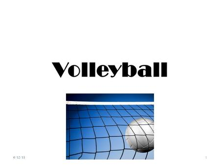 Volleyball 6/12/151. HISTORY Volleyball originated in the United States in 1895 as a blend of basketball, baseball, tennis, and handball. Today, volleyball.