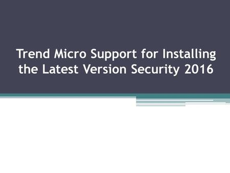 Trend Micro Support for Installing the Latest Version Security 2016.