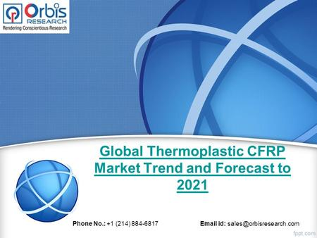 Global Thermoplastic CFRP Market Trend and Forecast to 2021 Phone No.: +1 (214) id:
