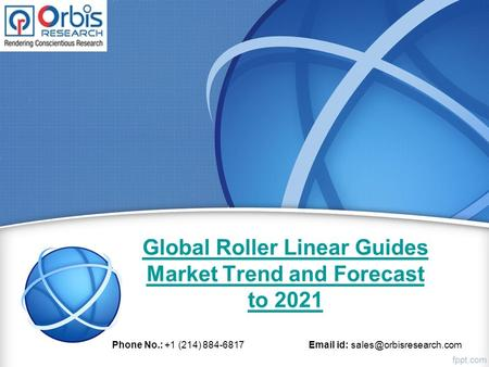 Global Roller Linear Guides Market Trend and Forecast to 2021 Phone No.: +1 (214) id: