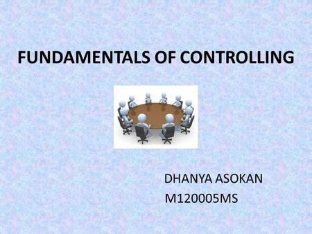 FUNDAMENTALS OF CONTROLLING DHANYA ASOKAN M120005MS.