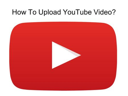How To Upload YouTube Video?. Copy The Video From Your Camera To Your Computer Before you upload the video to YouTube, make any edits that.