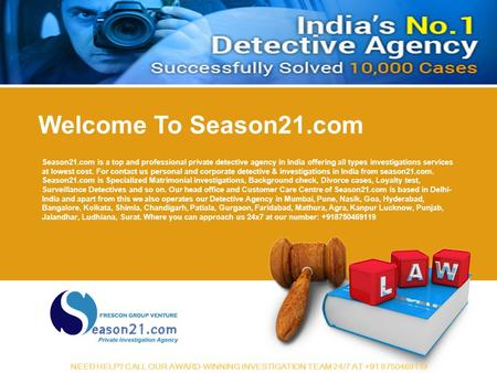 Season21.com is a top and professional private detective agency in India offering all types investigations services at lowest cost. For contact us personal.
