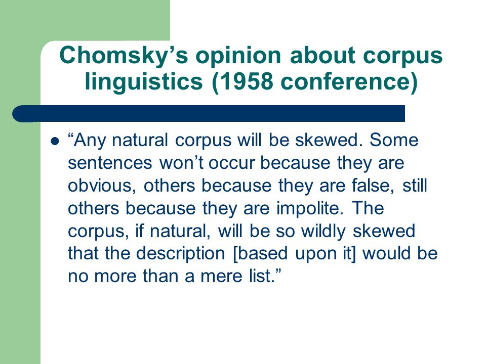 Chomsky criticized corpus data as being only a small sample of a potentially infinite population.