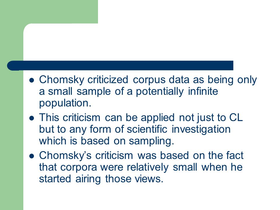 Chomsky on corpus linguistics (2004 interview) Corpus linguistics doesn t mean anything.
