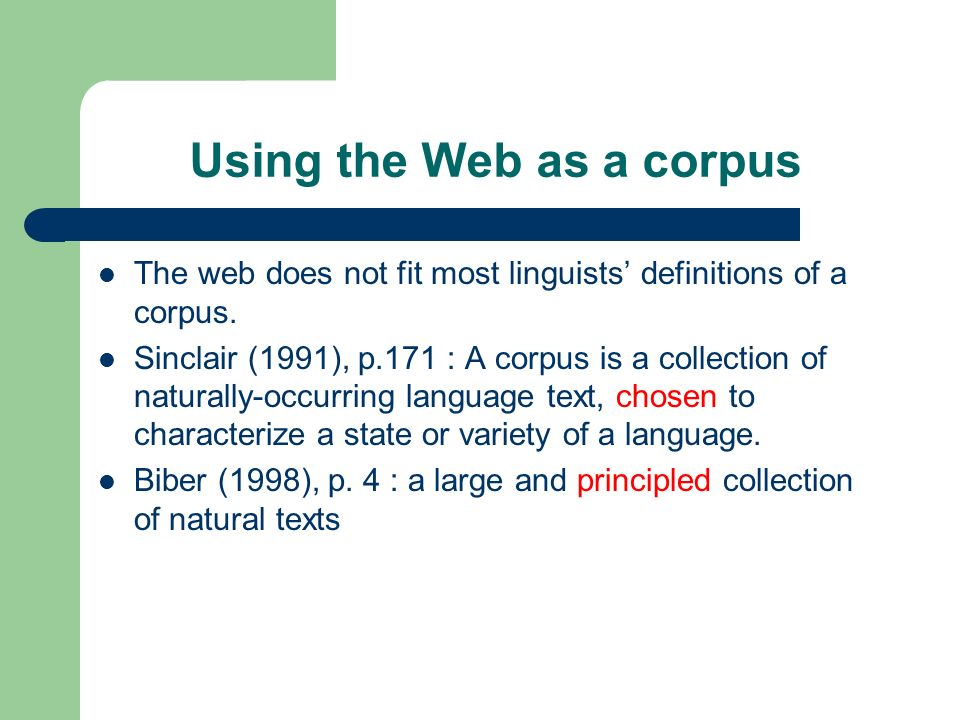 The Web may be viewed as a very large corpus, which is constantly being updated, and cannot possibly be annotated.