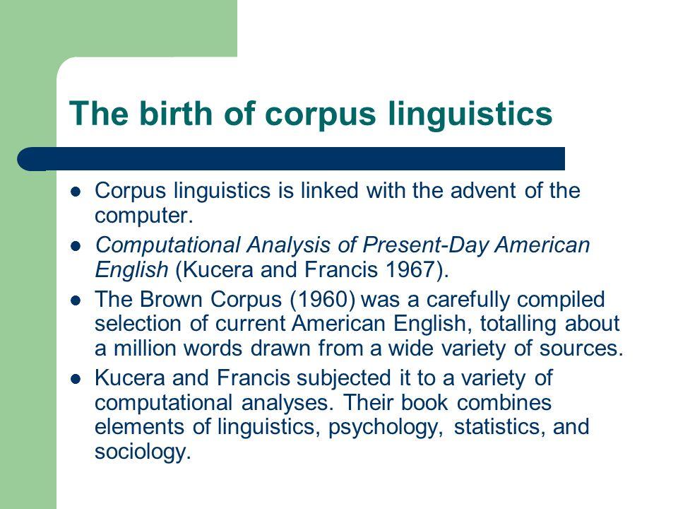 Corpus linguistics in the UK The British National Corpus (100 million words of modern British English, 10% spoken).