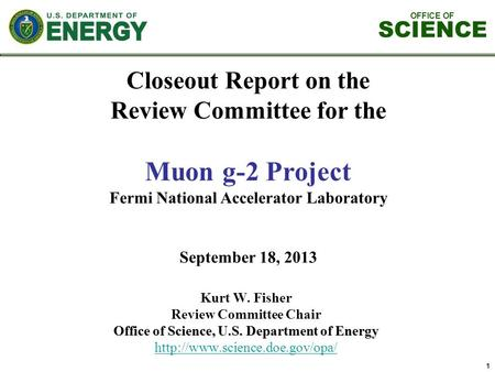 OFFICE OF SCIENCE Kurt W. Fisher Review Committee Chair Office of Science, U.S. Department of Energy  1 Closeout Report.