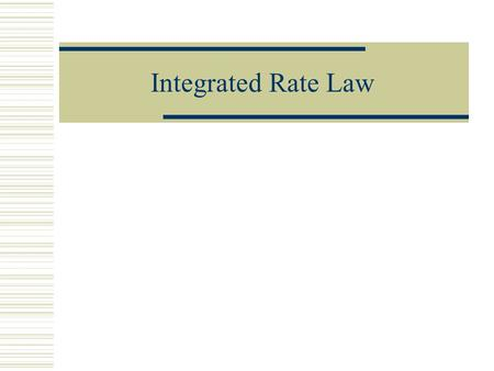 Integrated Rate Law. 2 types of rate laws The differential rate law (what we have already done, often called simply the rate law) shows how the rate of.