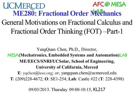 MESA LAB ME280: Fractional Order Mechanics General Motivations on Fractional Calculus and Fractional Order Thinking (FOT) –Part-1 YangQuan Chen,