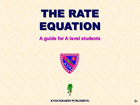 THE RATE EQUATION A guide for A level students KNOCKHARDY PUBLISHING.
