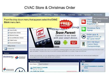 CVAC Store & Christmas Order You must be signed in to your CVAC account first, then select the Merchandise menu item from our main menu that runs across.