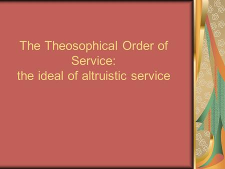 The Theosophical Order of Service: the ideal of altruistic service.