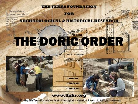 INDEX THE TEXAS FOUNDATION FOR ARCHAEOLOGICAL & HISTORICAL RESEARCH THE DORIC ORDER www.tfahr.org © 2010 by The Texas Foundation for Archaeological & Historical.