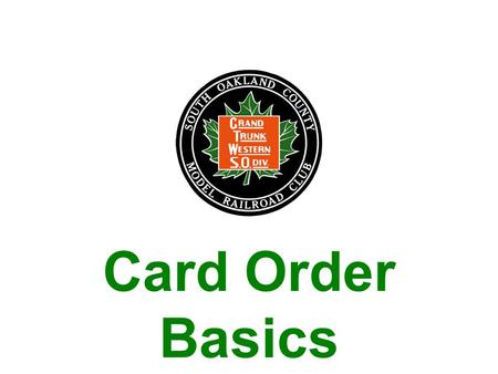 Card Order Basics. Card Order Basics What is It? –An advanced scheme for operating a model railroad –Allows for a realistic means of determining what.