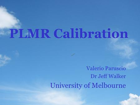 PLMR Calibration Valerio Paruscio Dr Jeff Walker University of Melbourne.