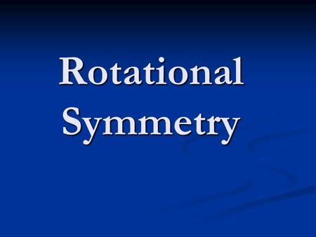 Rotational Symmetry If, when you rotate a shape, it looks exactly the same as it did in its original position, then we say that the shape has got rotational.