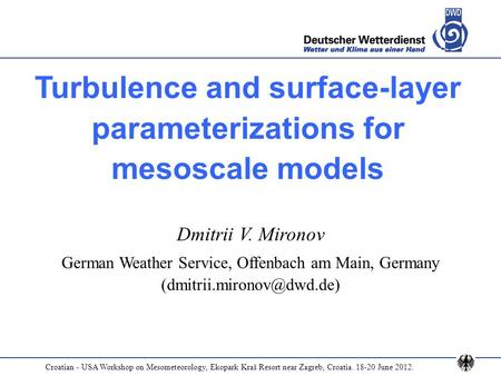 Turbulence and surface-layer parameterizations for mesoscale models Dmitrii V. Mironov German Weather Service, Offenbach am Main, Germany