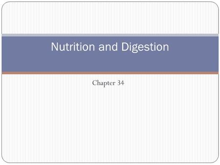 Chapter 34 Nutrition and Digestion. Nutrients Nutrients - substances obtained from the environment that organisms need for growth and survival Six major.