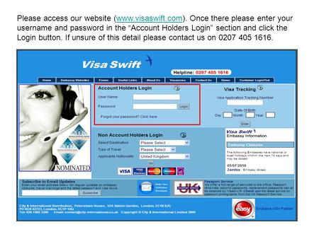 Please access our website (www.visaswift.com). Once there please enter your username and password in the Account Holders Login section and click the Login.