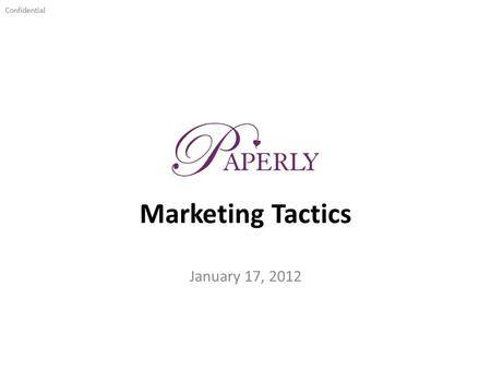 Confidential Marketing Tactics January 17, 2012. Confidential Current Hostess Promotion 2 Januarys Hostesses receive: – A free personalized key chain.