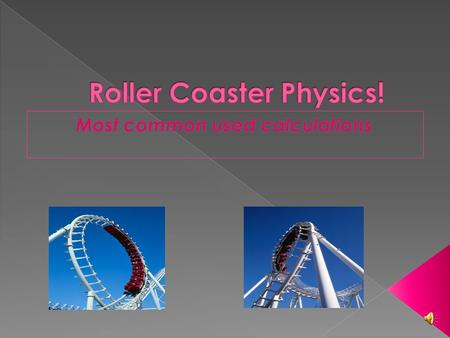 A roller coaster is called a roller coaster because coasting is what it does, after it starts it continues coasting throughout the track. Many of.