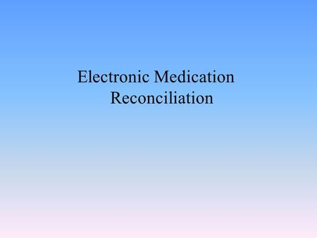 Medication Reconciliation Physician/Provider Workflow 3/7/ Ppt