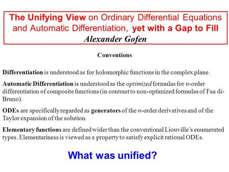 The Unifying View on Ordinary Differential Equations and Automatic Differentiation, yet with a Gap to Fill Alexander Gofen What was unified? Conventions.