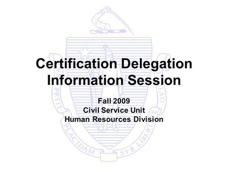 Certification Delegation Information Session Fall 2009 Civil Service Unit Human Resources Division.
