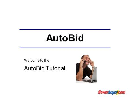 AutoBid Welcome to the AutoBid Tutorial. AutoBid Autobid is ideal for those who like to benefit from the auction savings but do not have the time to participate.