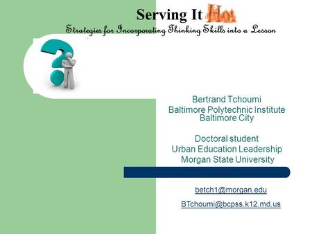 Serving It Strategies for Incorporating Thinking Skills into a Lesson Bertrand Tchoumi Baltimore Polytechnic Institute Baltimore City Doctoral student.
