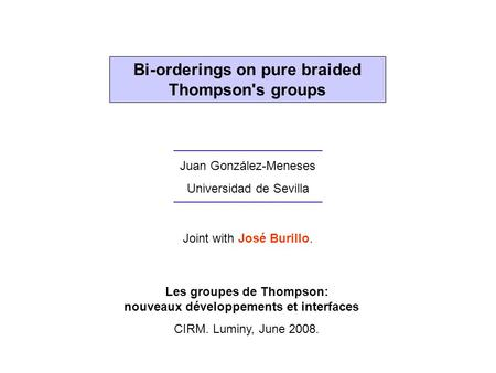 Bi-orderings on pure braided Thompson's groups Juan González-Meneses Universidad de Sevilla Les groupes de Thompson: nouveaux développements et interfaces.