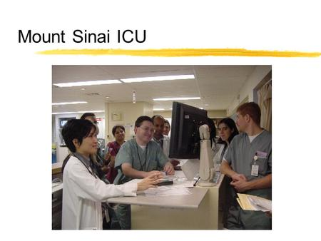 Mount Sinai ICU. 16 bed medical-surgical ICU Closed administration countersign orders from outside services notify referring services about all significant.