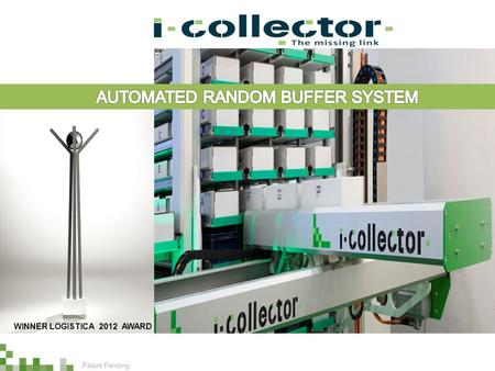 Patent Pending WINNER LOGISTICA 2012 AWARD. We like to have the opportunity introducing to you the i-Collector a patented intelligent dynamic item-order.