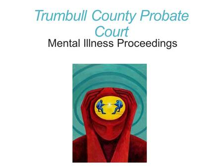 Trumbull County Probate Court Mental Illness Proceedings.