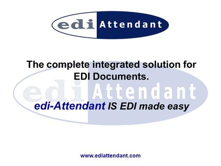 Www.ediattendant.com The complete integrated solution for EDI Documents. edi-Attendant IS EDI made easy.