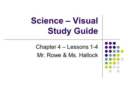 Science – Visual Study Guide Chapter 4 – Lessons 1-4 Mr. Rowe & Ms. Hallock.