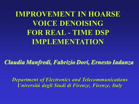 IMPROVEMENT IN HOARSE VOICE DENOISING FOR REAL - TIME DSP IMPLEMENTATION Claudia Manfredi, Fabrizio Dori, Ernesto Iadanza Department of Electronics and.