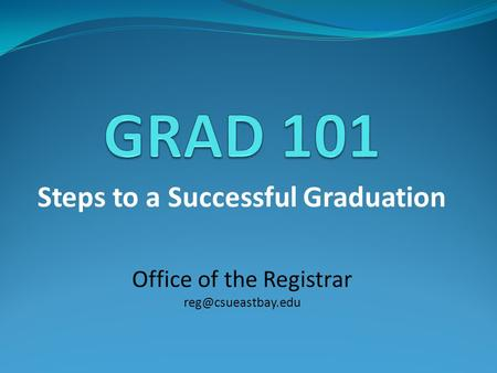 Steps to a Successful Graduation Office of the Registrar