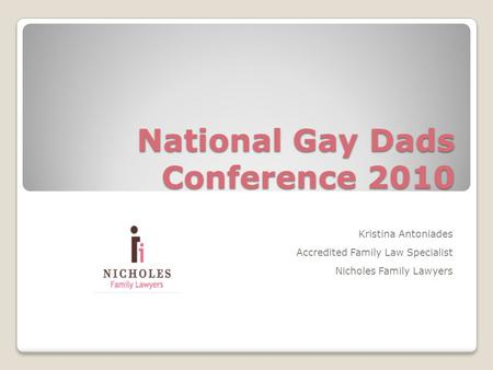 National Gay Dads Conference 2010 Kristina Antoniades Accredited Family Law Specialist Nicholes Family Lawyers.