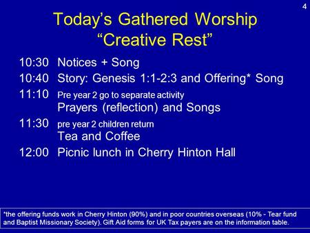 Todays Gathered Worship Creative Rest 10:30Notices + Song 10:40Story: Genesis 1:1-2:3 and Offering* Song 11:10 Pre year 2 go to separate activity Prayers.