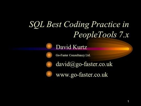 1 SQL Best Coding Practice in PeopleTools 7.x David Kurtz Go-Faster Consultancy Ltd.
