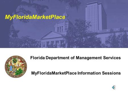MyFloridaMarketPlace Florida Department of Management Services MyFloridaMarketPlace Information Sessions.