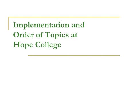 Implementation and Order of Topics at Hope College.