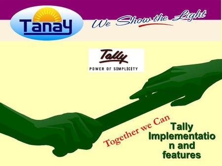 Tally Implementatio n and features Together we Can.