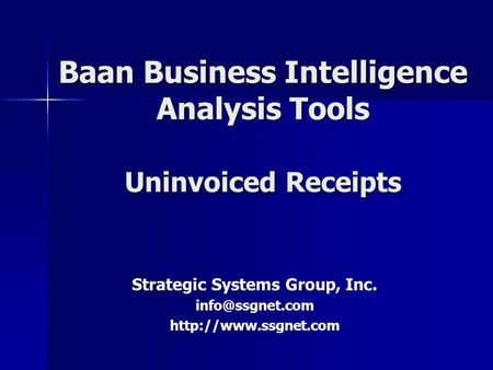 Baan Business Intelligence Analysis Tools Uninvoiced Receipts Strategic Systems Group, Inc.
