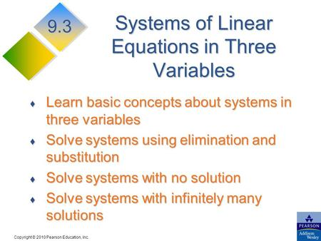 Copyright © 2010 Pearson Education, Inc. Systems of Linear Equations in Three Variables Learn basic concepts about systems in three variables Learn basic.