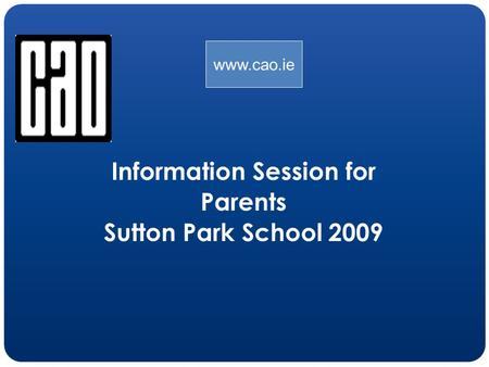 Information Session for Parents Sutton Park School 2009 www.cao.ie.