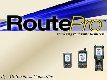 By: All Business Consulting …delivering your route to success!