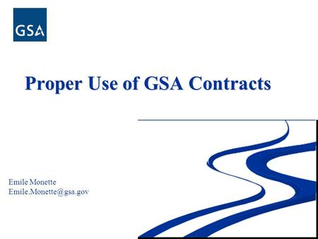 Proper Use of GSA Contracts Emile Monette